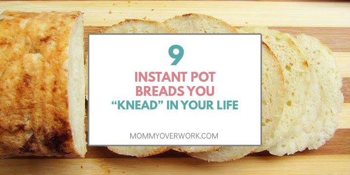 9 Instant Pot Bread Recipes You Knead In Your Life