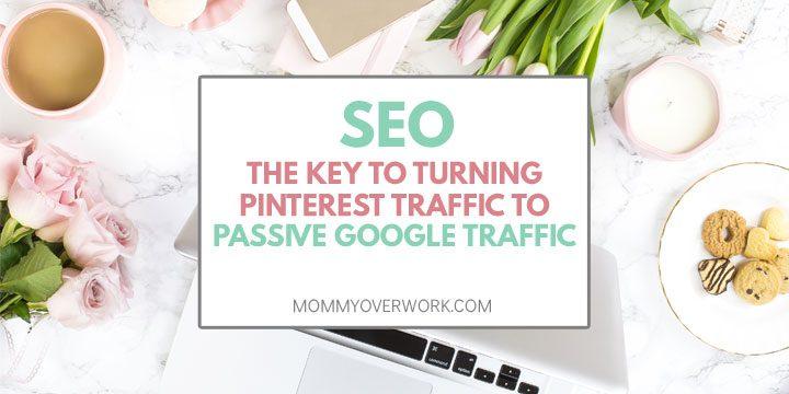 seo: the key to turning pinterest traffic to passive google traffic tet atop overhead shot of feminine desktop.