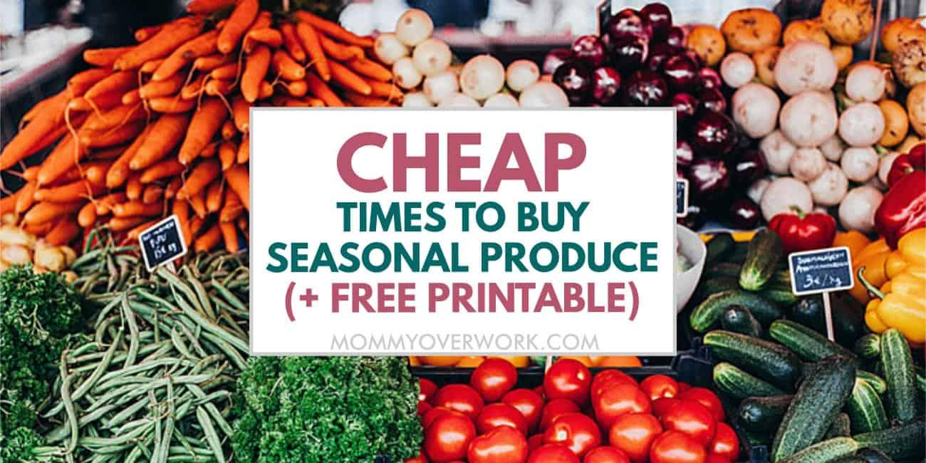 cheap times to buy seasonal produce + free printable chart text atop fresh produce at supermarket.